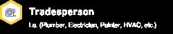 Tradesperson                             I.e. (Plumber, Electrician, Painter, HVAC, etc.)